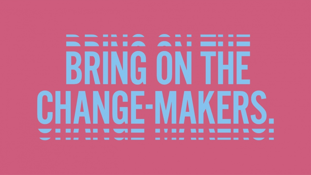 Bring on the change makers